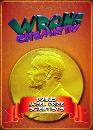 Wrong Chemistry - Bonus Nobel Prize Scientists