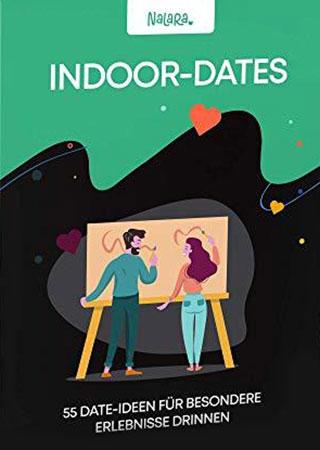 Indoor Dates - 55 liebevolle Ideen um eine unvergessliche gemeinsame Zeit zu erleben