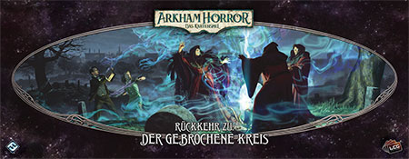 Arkham Horror - Das Kartenspiel - Rückkehr zu: Der gebrochene Kreis Erweiterung